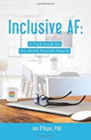 Inclusive AF: A Field Guide for Accidental Diversity Experts