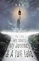 My Life My Story My Journey & A Tall Tale (A TALL-TAIL Book 1)