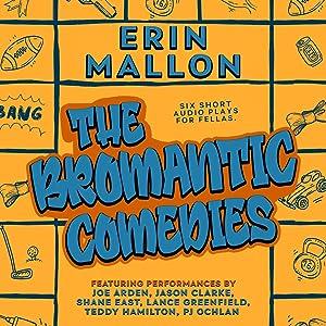 The Bromantic Comedies: Six Short Audio Plays for Fellas