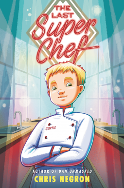 The Last Super Chef by Chris Negron