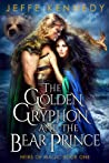 The Golden Gryphon and the Bear Prince (Heirs of Magic #1)