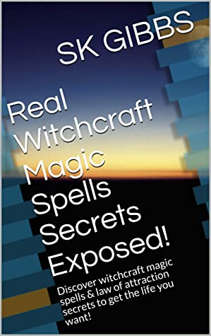 Real Witchcraft Magic Spells Secrets Exposed!: Discover witchcraft magic spells & law of attraction secrets to get the life you want!