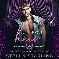 Up for Heir (Rosavia Royals #1)