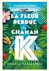 La fleur perdue du chaman de K : Un incroyable voyage des Andes jusqu'à l'Amazonie