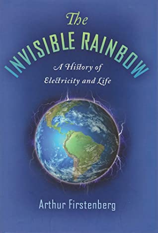 The Invisible Rainbow: A History of Electricity & Life