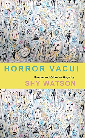 Horror Vacui : Poems and Other Writings