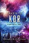 Taken to Kor (Xiveri Mates #5)