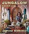 Jungalow: Decorate Wild - Justina Blakeney