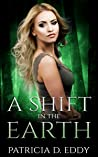 A Shift in the Earth by Patricia D. Eddy