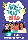 Rebel Girls Lead: 25 Tales of Powerful Women