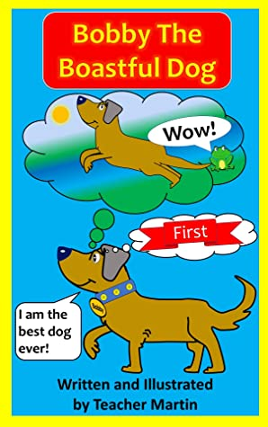 Bobby The Boastful Dog: From award-winning Teacher Martin, join Bobby on his wonderful journey around the forest, where he meets many interesting animals. (Children's Book About Boastfulness)