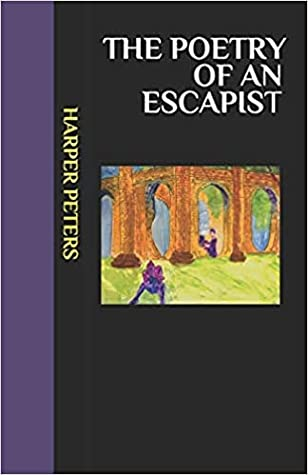 The Poetry of an Escapist by Harper Peters