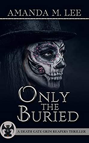 Only The Buried (A Death Gate Grim Reapers Thriller, #6)