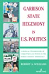 Garrison State Hegemony in U.S. Politics: A Critical Ethnohistory of Corruption and Power in the World's Oldest 'Democracy'
