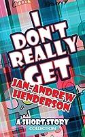 I Really Don't Get Jan Andrew Henderson
