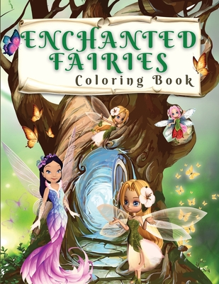 Enchanted Fairies Coloring Book Magical Coloring Book With Beautiful Fairies And Flowers Coloring Pages For Fun