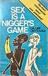 Sex Is A Nigger's Game: A Novel