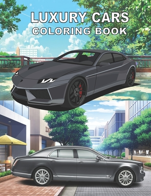 Luxury Cars Coloring Book: Realistic Illustrations With Detailed Captions / Exotic Sport Cars Coloring Pages For Adults & Kids