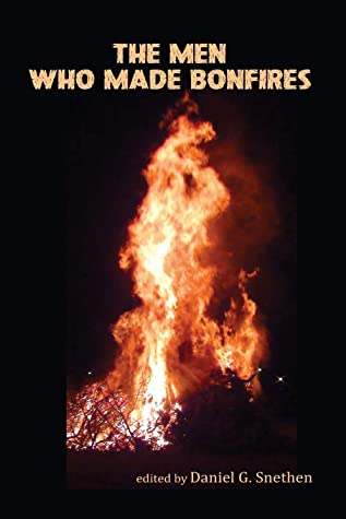 The Men Who Made Bonfires: The Scurfpea Publishing 2020 Poetry Anthology