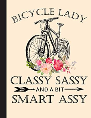 Bicycle Lady Classy Sassy Notebook: cyclist gift notebook for anyone who adores their bike, no matter their age. Great gift for all cycling fans, Students, Teachers (8.5 x 11)