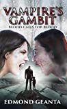 Vampire's Gambit: Post-apocalyptic love, zombie horror and the rise of a better human (Blood Calls for Blood Book 3)