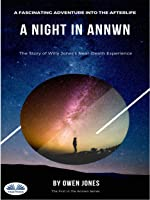 A Night In Annwn: The Story Of Willy Jones` NDE