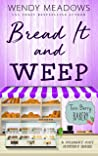Bread It and Weep (Twin Berry Bakery #3)