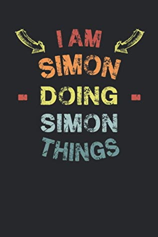 I'm Simon Doing Simon Things: Fun & Popular Trendy Personalized Name Notebook | Meme funny gift for men, women and kids | Personal first name make a unique present for Birthday or Christmas