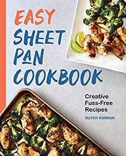 Easy Sheet Pan Cookbook: Creative, Fuss-Free Recipes