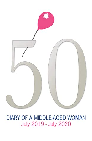 50: Diary of a Middle-Aged Woman: July 2019 - July 2020