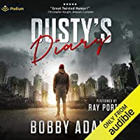 Dusty's Diary: One Frustrated Man's Zombie Apocalypse Story