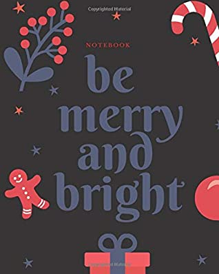 Notebook: be merry and bright christmas | May Your Holidays Be Merry and Bright| May Your Days Be Merry and Bright | Be Merry and Bright Christmas ... Stories by Women| Excellent Stocking Stuffer