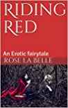 Riding Red: An Erotic fairytale