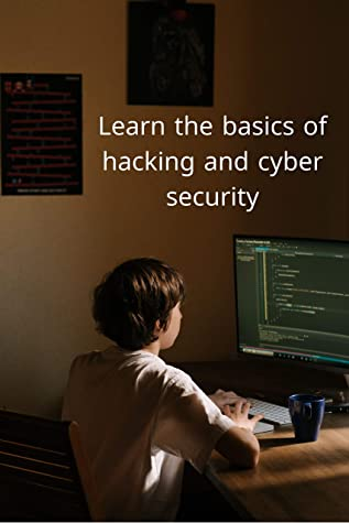 Learn the basics of hacking and cybersecurity: A beginner's guide to computer penetration expertise, political security, and penetration testing