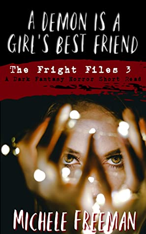A Demon is a Girl's Best Friend: A Dark Fantasy Horror Short Read (The Fright Files Book 3)
