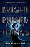Bright Ruined Things by Samantha Cohoe