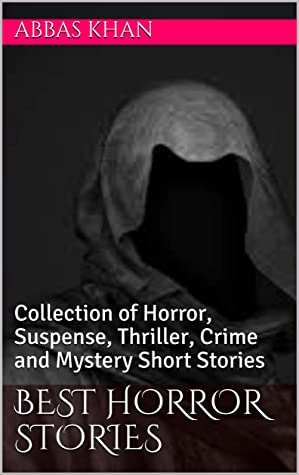 Best Horror Stories : Collection of Horror, Suspense, Thriller, Crime and Mystery Short Stories