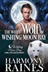 The White Wolf of Wishing Moon Bay (The Bond of Brothers, #1)