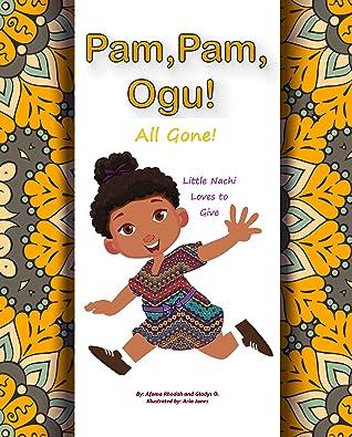 Pam Pam Ogu! All Gone! by Afoma Rhodah