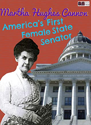 Martha Hughes Cannon - America's First Female State Senator: A Historical Fiction Short Story for Kids (Splash Read)