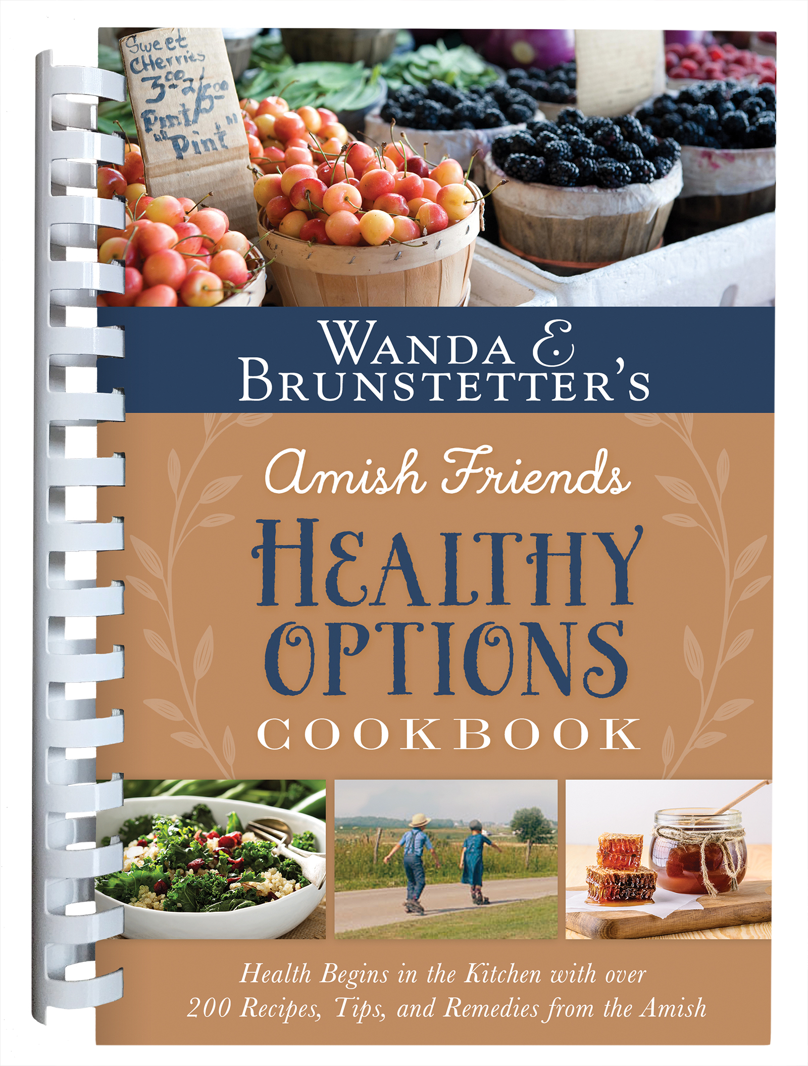 Wanda E. Brunstetter's Amish Friends Healthy Options Cookbook: Health Begins in the Kitchen with over 200 Recipes, Tips, and Remedies from the Amish