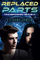 Replaced Parts: A Young Adult Sci-Fi Novel (Transformed Nexus Book 1)