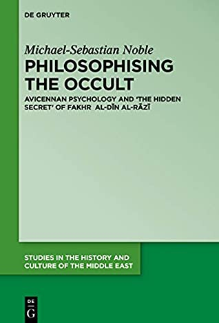 Philosophising the Occult: Avicennan Psychology and 'The Hidden Secret' of Fakhr al-Dīn al-Rāzī (Studies in the History and Culture of the Middle East Book 35)