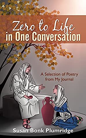 Zero to Life in One Conversation: A Selection of Poetry from My Journal