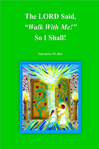"""The LORD Said, """"Walk With Me!"""" So I Shall!"""