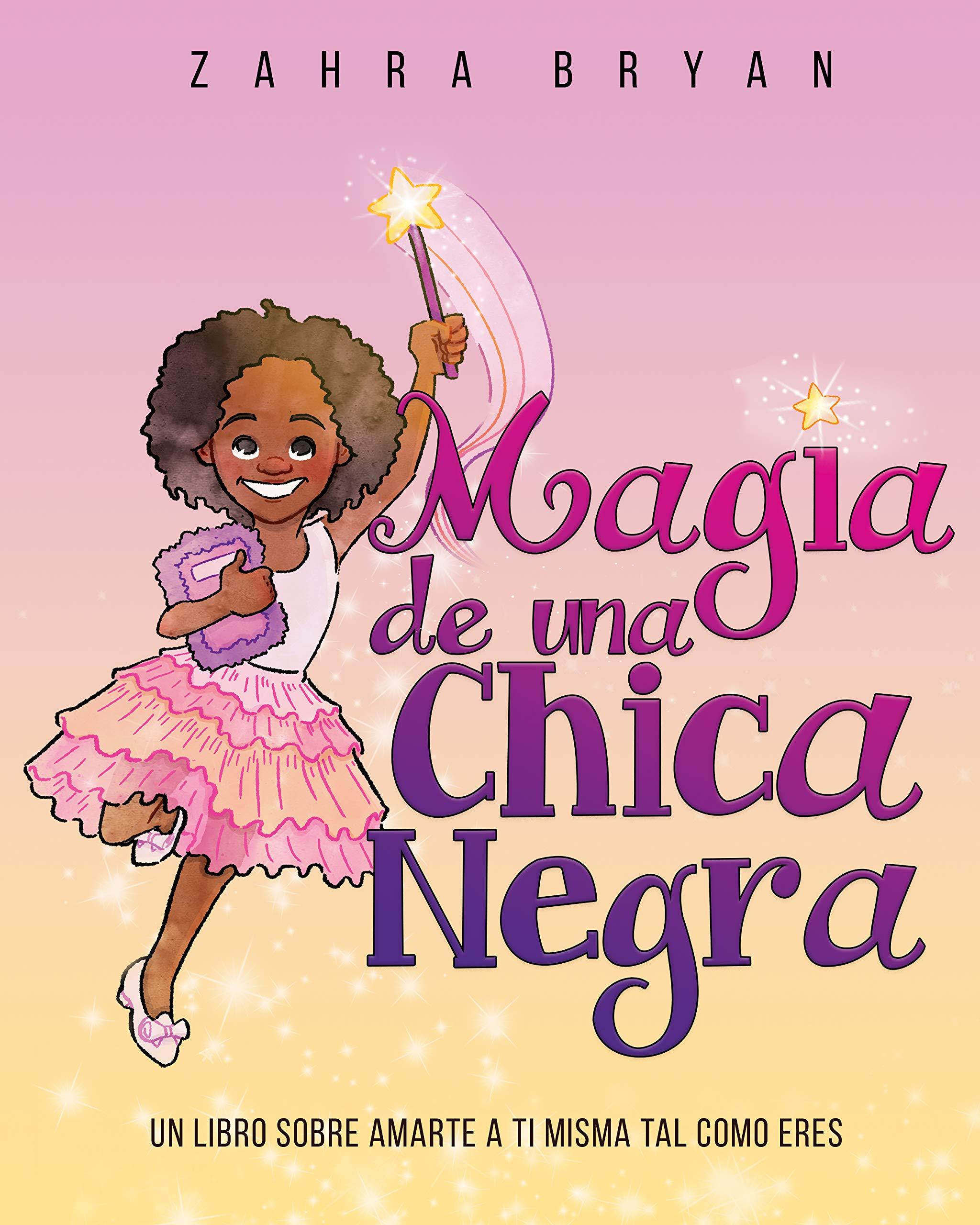 Magic De Una Chica Negra: Un Libro Sobre Amante a Ti Misma Tal Como Eres Zahra Bryan
