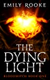 The Dying Light (Bloodwitch, #1)