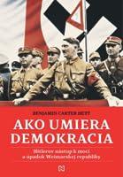 Ako umiera demokracia. Hitlerov nástup k moci a úpadok Weimarskej republiky