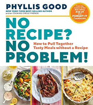No Recipe? No Problem!: Pull Together Tasty Meals Every Time with Confidence