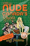 Miss Nude Canada's Shoes (And Other Fiascos) - A Memoir (Act I * Greenhorn)